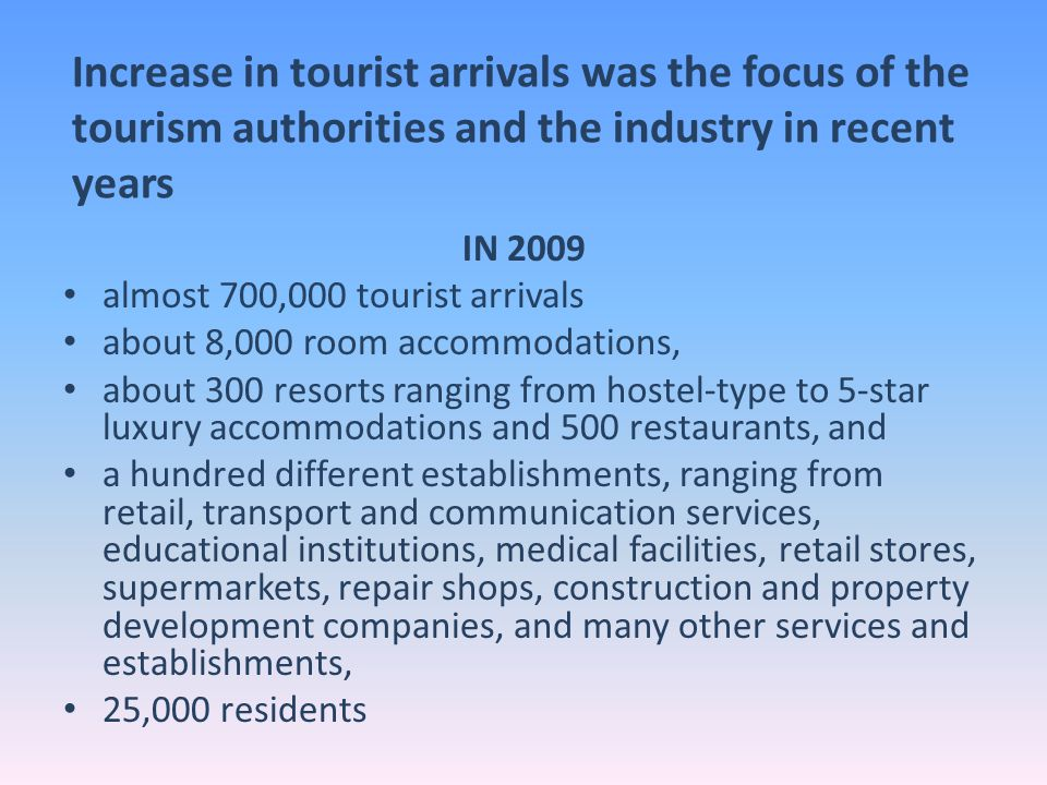 Increase in tourist arrivals was the focus of the tourism authorities and the industry in recent years IN 2009 almost 700,000 tourist arrivals about 8