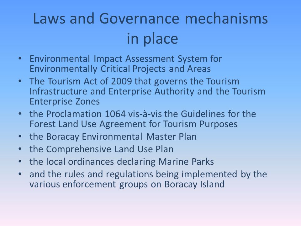 Laws and Governance mechanisms in place Environmental Impact Assessment System for Environmentally Critical Projects and Areas The Tourism Act of 2009