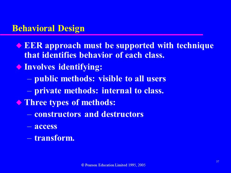 57 Behavioral Design u EER approach must be supported with technique that identifies behavior of each class.