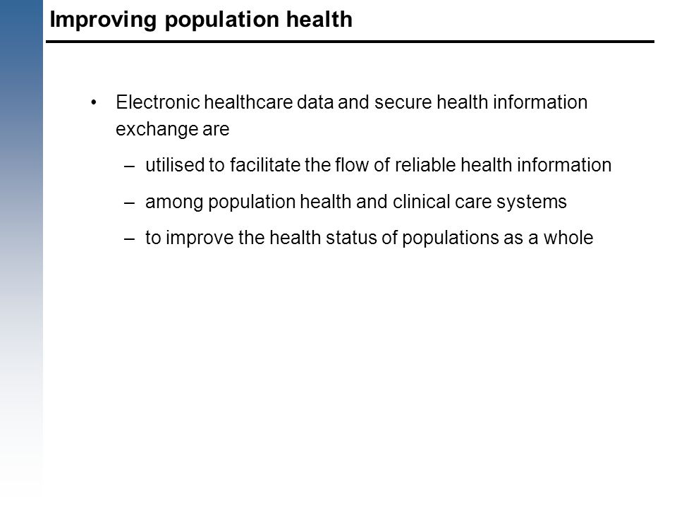 Improving population health Electronic healthcare data and secure health information exchange are –utilised to facilitate the flow of reliable health