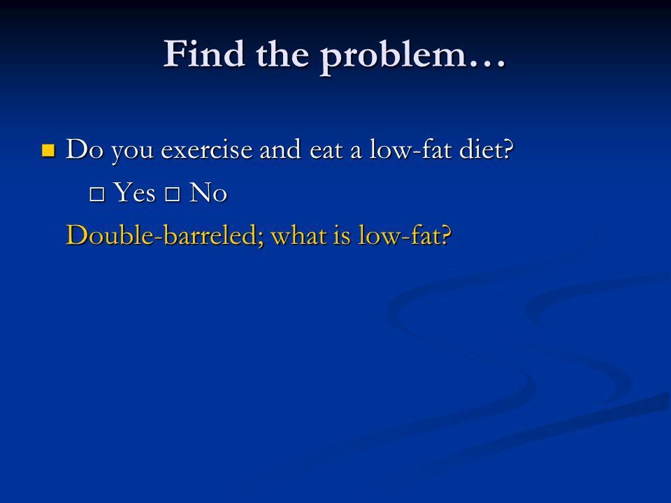 Find the problem… Do you exercise and eat a low-fat diet.
