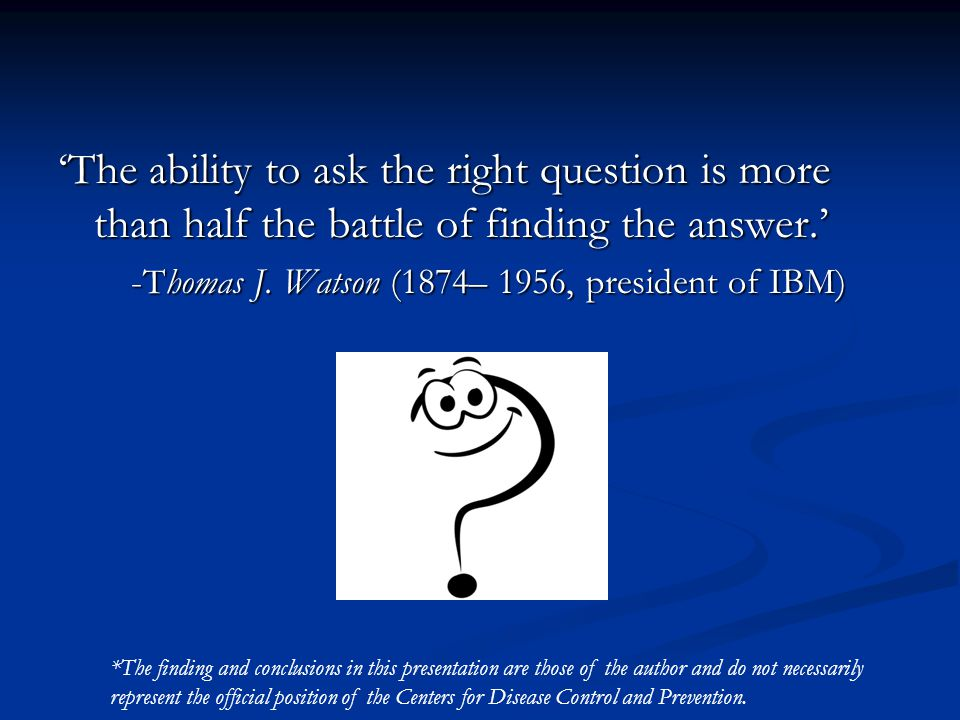 'The ability to ask the right question is more than half the battle of finding the answer.' -Thomas J.