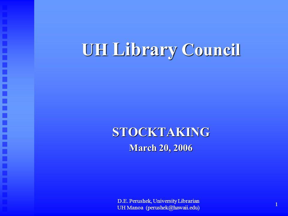 D.E. Perushek, University Librarian UH Manoa (perushek@hawaii.edu) 1 UH Library Council STOCKTAKING March 20, 2006