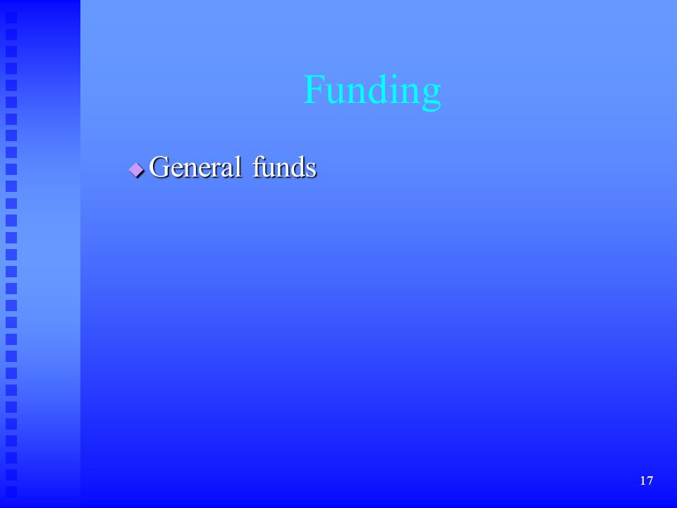 17 Funding  General funds