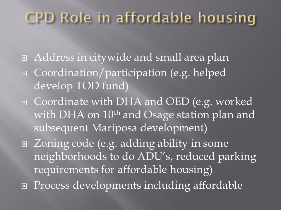  Address in citywide and small area plan  Coordination/participation (e.g. helped develop TOD fund)  Coordinate with DHA and OED (e.g. worked with