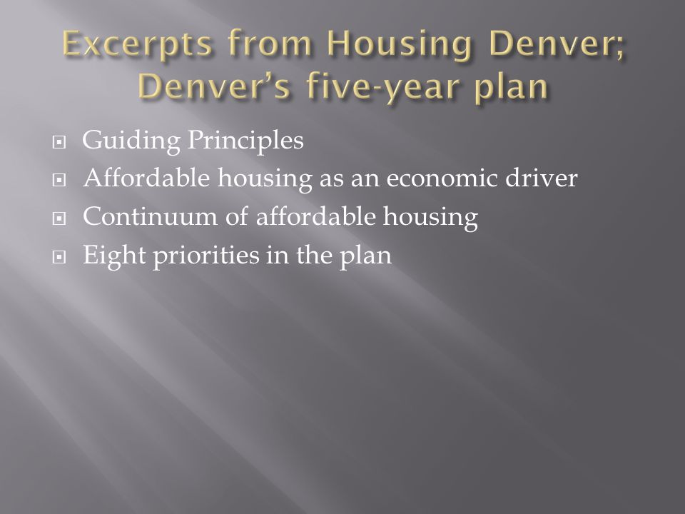  Guiding Principles  Affordable housing as an economic driver  Continuum of affordable housing  Eight priorities in the plan