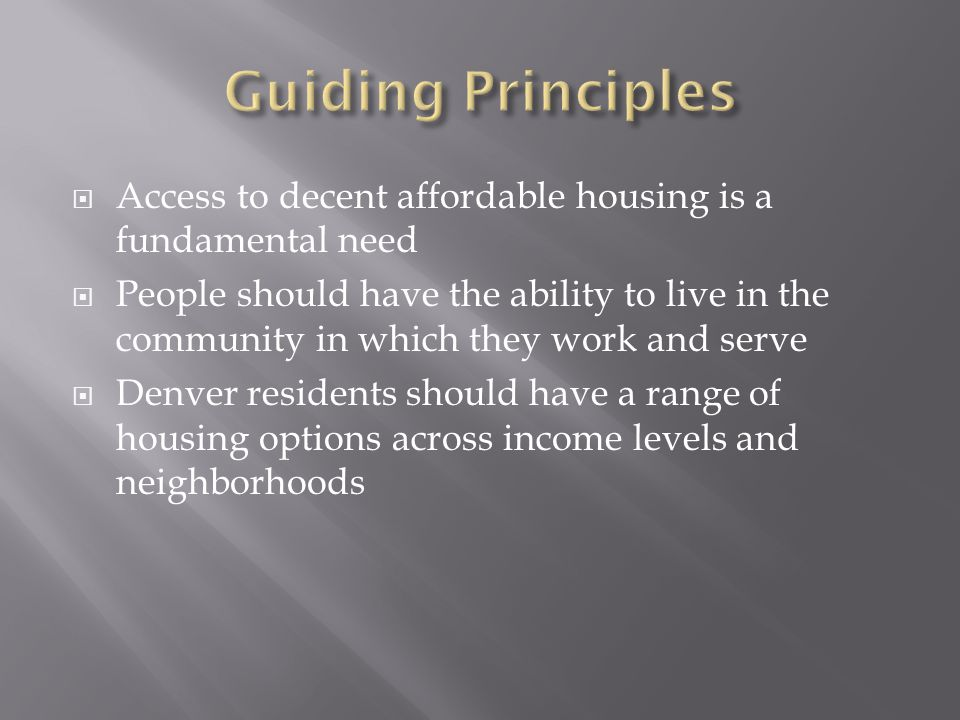  Access to decent affordable housing is a fundamental need  People should have the ability to live in the community in which they work and serve  D