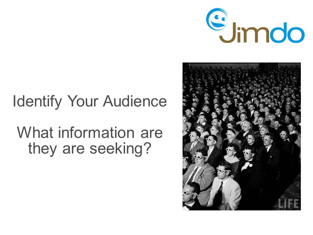 Identify Your Audience What information are they are seeking