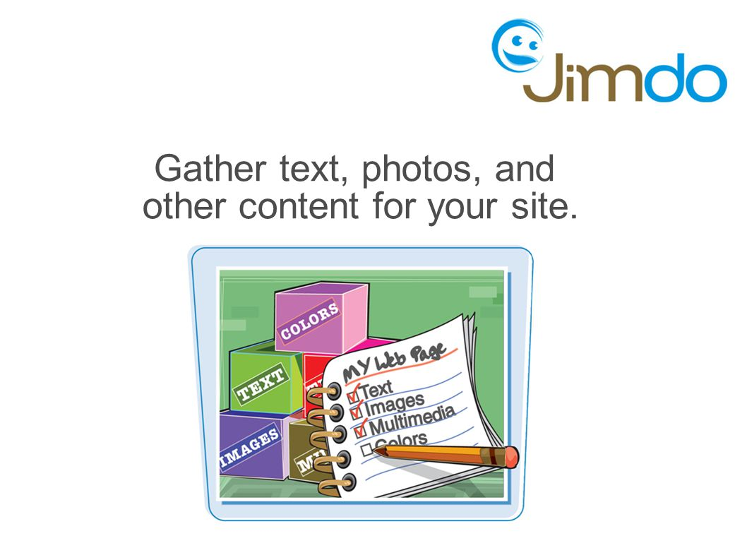 Gather text, photos, and other content for your site.