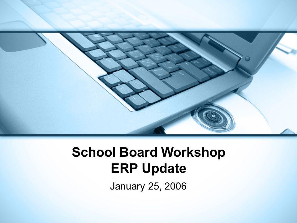 School Board Workshop ERP Update January 25, 2006