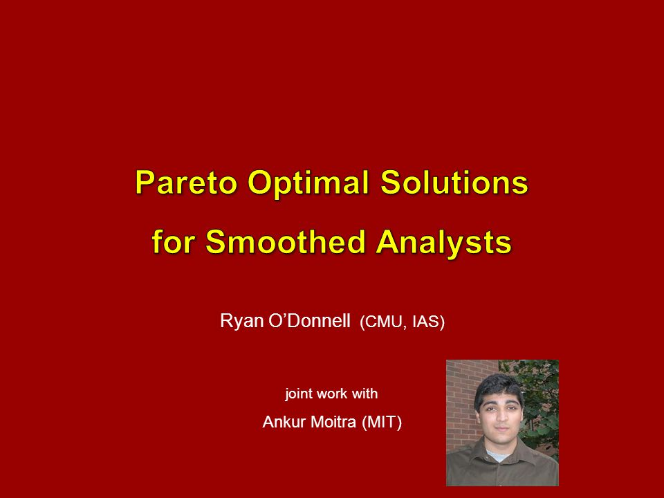 Ryan O'Donnell (CMU, IAS) joint work with Ankur Moitra (MIT)