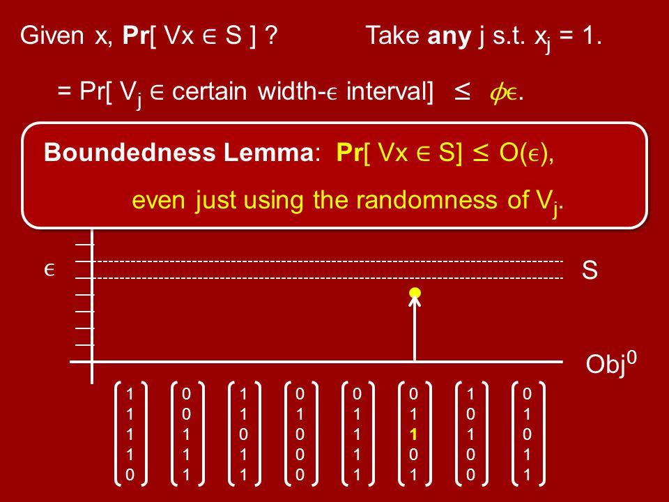 Obj 0 0101101011 1010010100 0110101101 0111101111 0100001000 1101111011 0011100111 1111011110 Given x, Pr[ Vx ∈ S ] ? S Take any j s.t. x j = 1. = Pr[