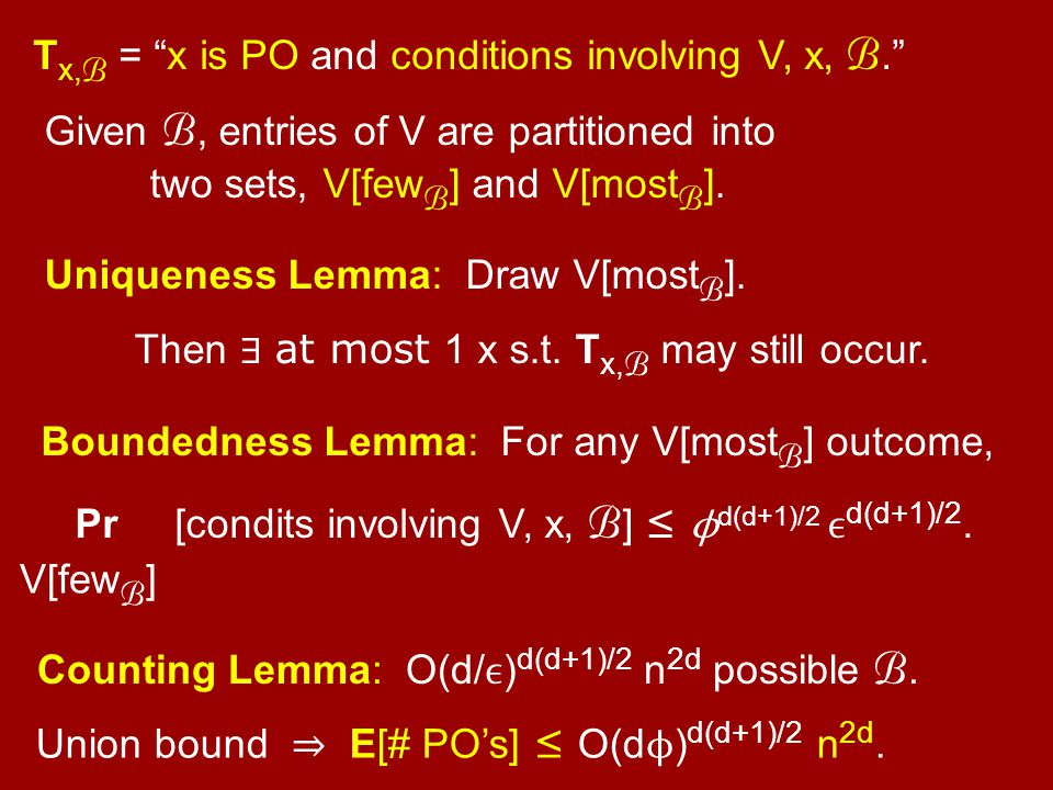 Boundedness Lemma: For any V[most B ] outcome, Pr [condits involving V, x, B ] ≤ ϕ d(d+1)/2 d(d+1)/2. Uniqueness Lemma: Draw V[most B ]. Then ∃ at mos