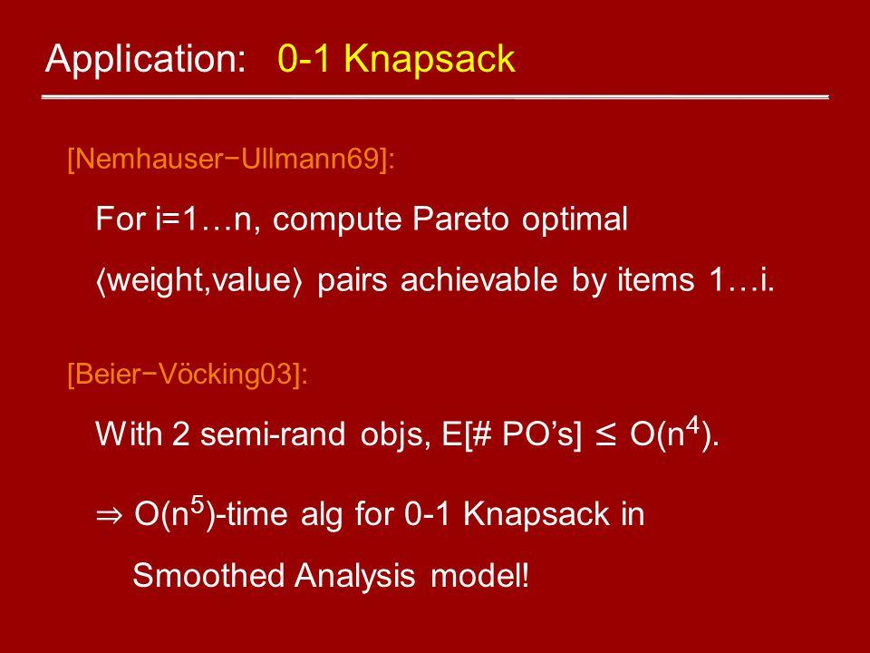 Application: 0-1 Knapsack [Nemhauser−Ullmann69]: For i=1…n, compute Pareto optimal 〈 weight,value 〉 pairs achievable by items 1…i. [Beier−Vöcking03]: