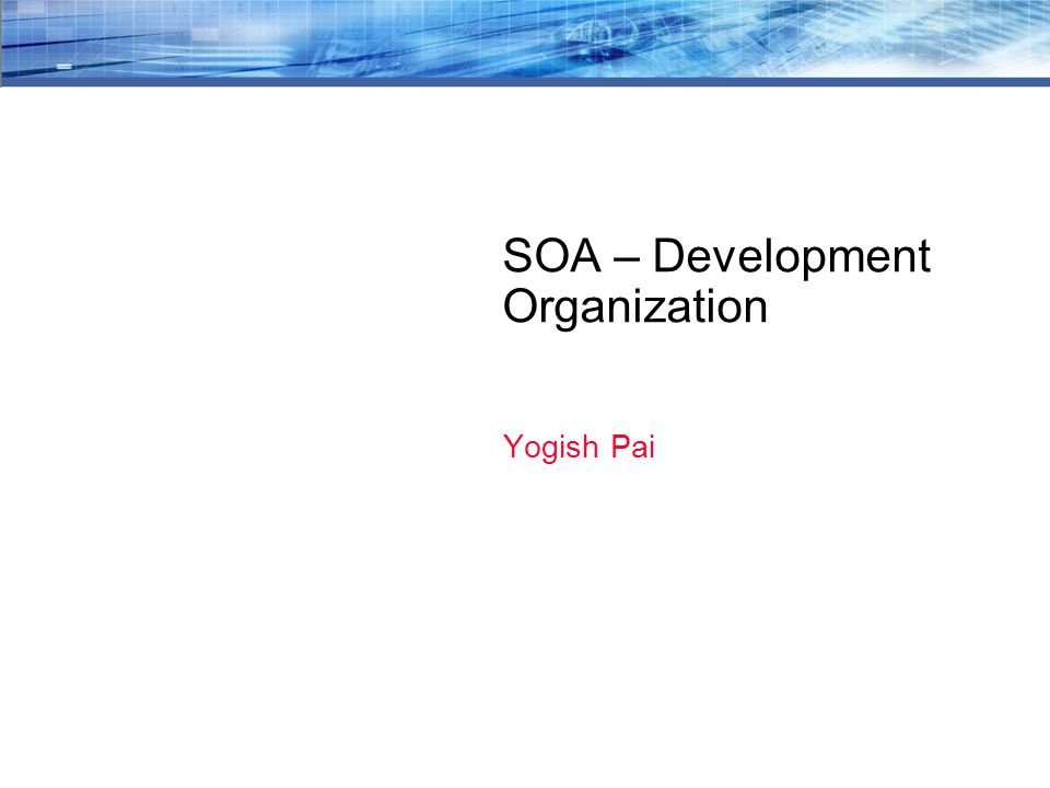 SOA – Development Organization Yogish Pai