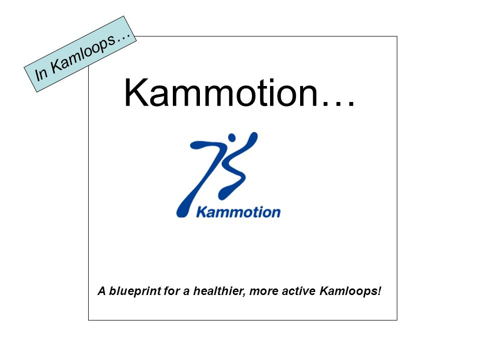 Kammotion… A blueprint for a healthier, more active Kamloops! In Kamloops…