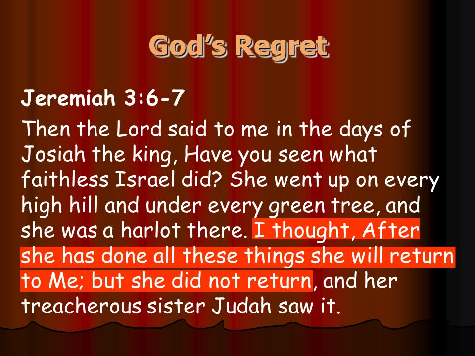 Jeremiah 3:6-7 Then the Lord said to me in the days of Josiah the king, Have you seen what faithless Israel did.