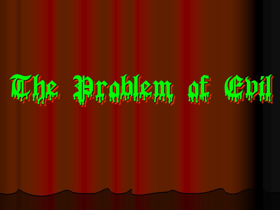 The Problem of Evil The Problem of Evil