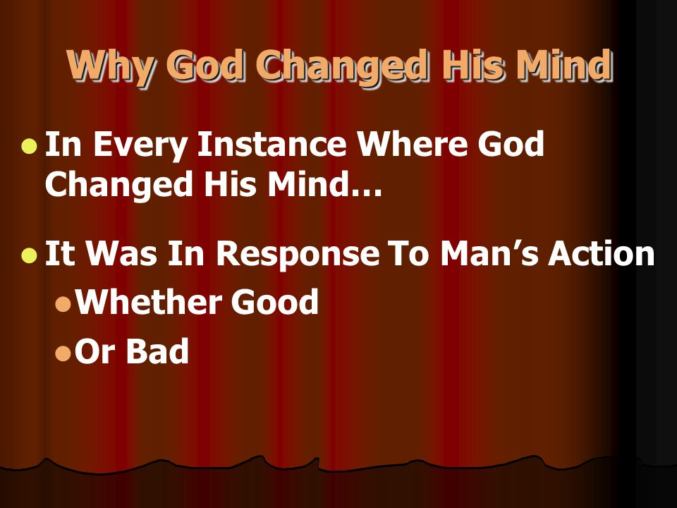 In Every Instance Where God Changed His Mind… It Was In Response To Man's Action Whether Good Or Bad Why God Changed His Mind