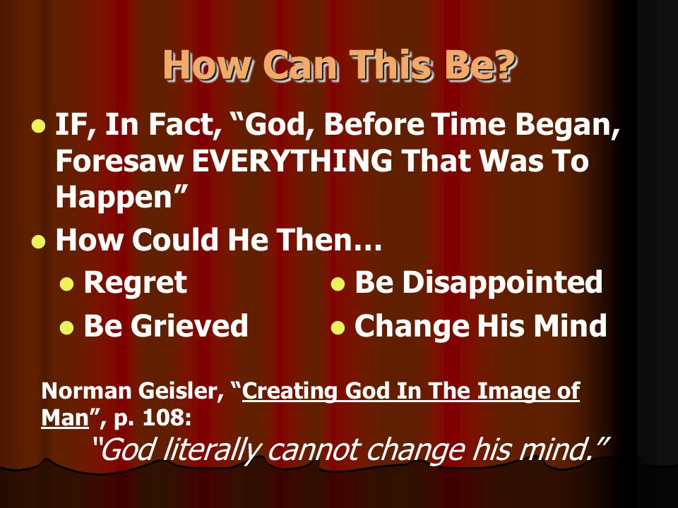 "How Can This Be? IF, In Fact, ""God, Before Time Began, Foresaw EVERYTHING That Was To Happen"" How Could He Then… Regret Be Grieved Be Disappointed Cha"