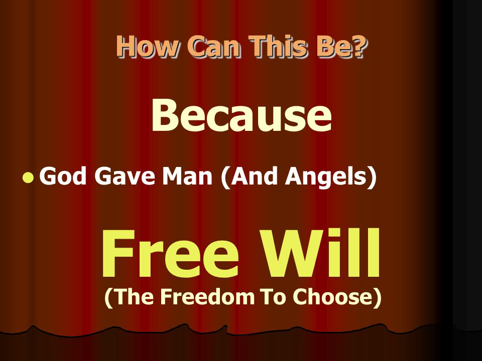 How Can This Be? Because God Gave Man (And Angels) Free Will (The Freedom To Choose)