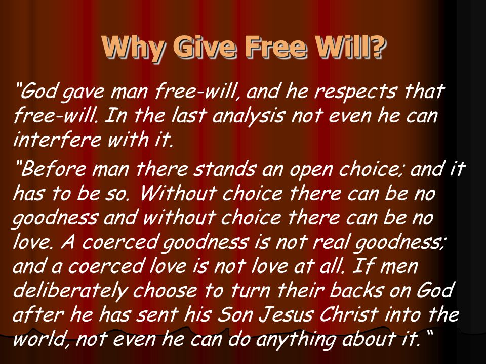 Why Give Free Will. God gave man free-will, and he respects that free-will.