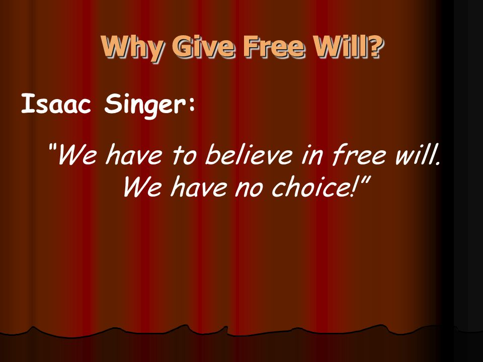 "Why Give Free Will? Isaac Singer: ""We have to believe in free will. We have no choice!"""