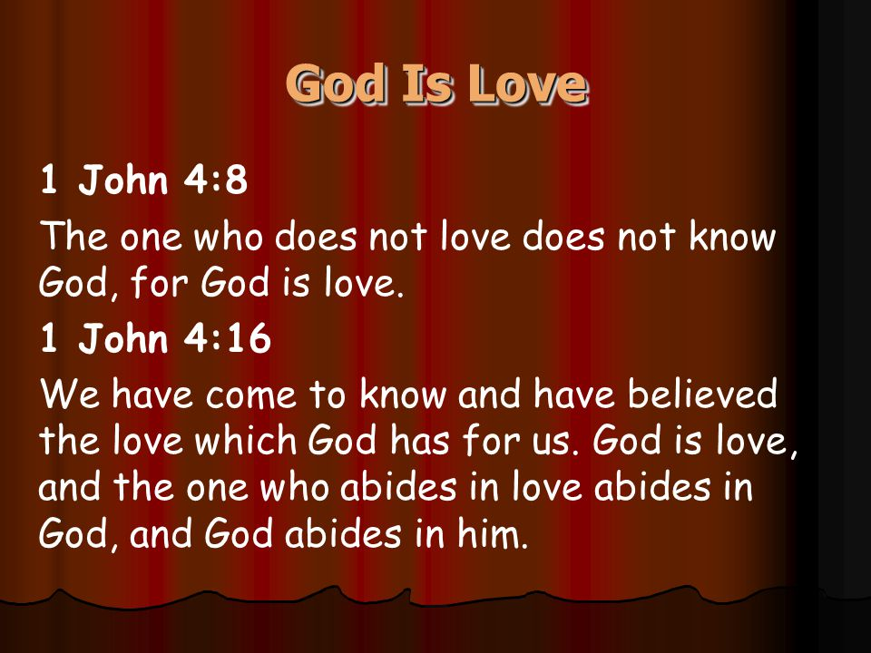 God Is Love 1 John 4:8 The one who does not love does not know God, for God is love.