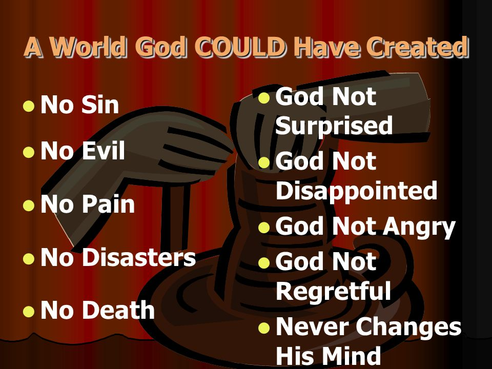 A World God COULD Have Created No Sin No Evil No Pain No Disasters No Death God Not Surprised God Not Disappointed God Not Angry God Not Regretful Nev