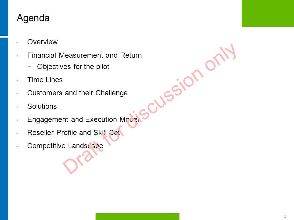 HP Confidential2 Agenda Overview Financial Measurement and Return −Objectives for the pilot Time Lines Customers and their Challenge Solutions Engagement and Execution Model Reseller Profile and Skill Set Competitive Landscape Draft for discussion only