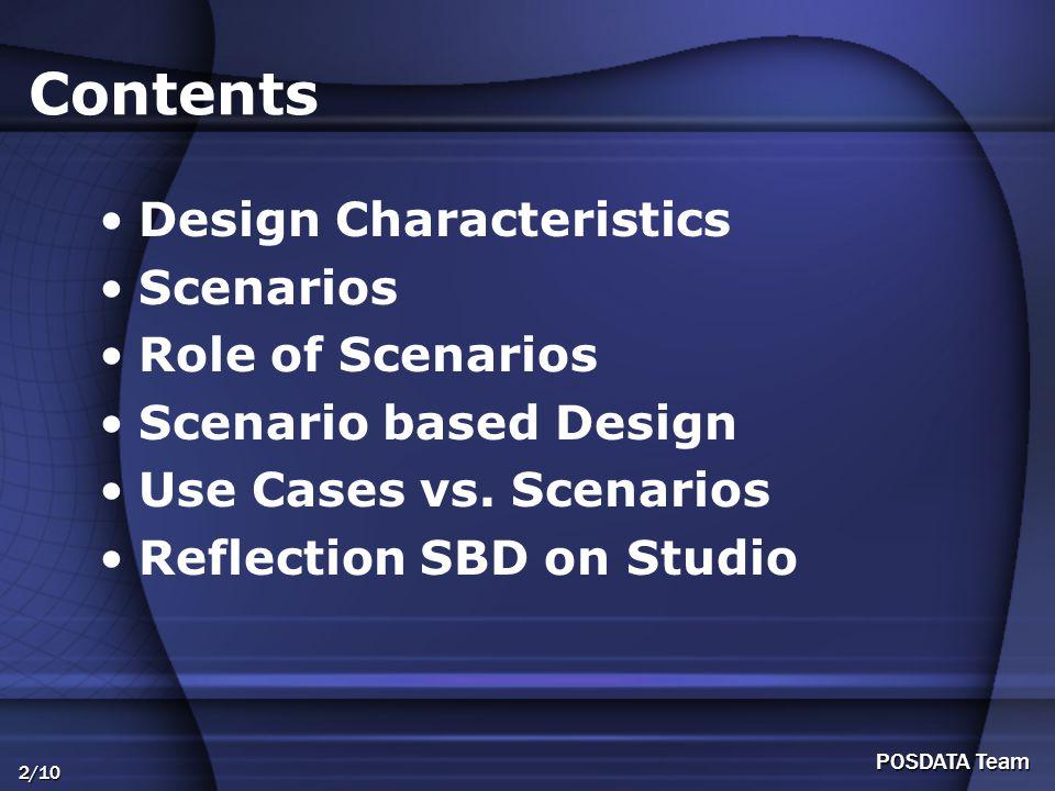 2/10 POSDATA Team Contents Design Characteristics Scenarios Role of Scenarios Scenario based Design Use Cases vs.
