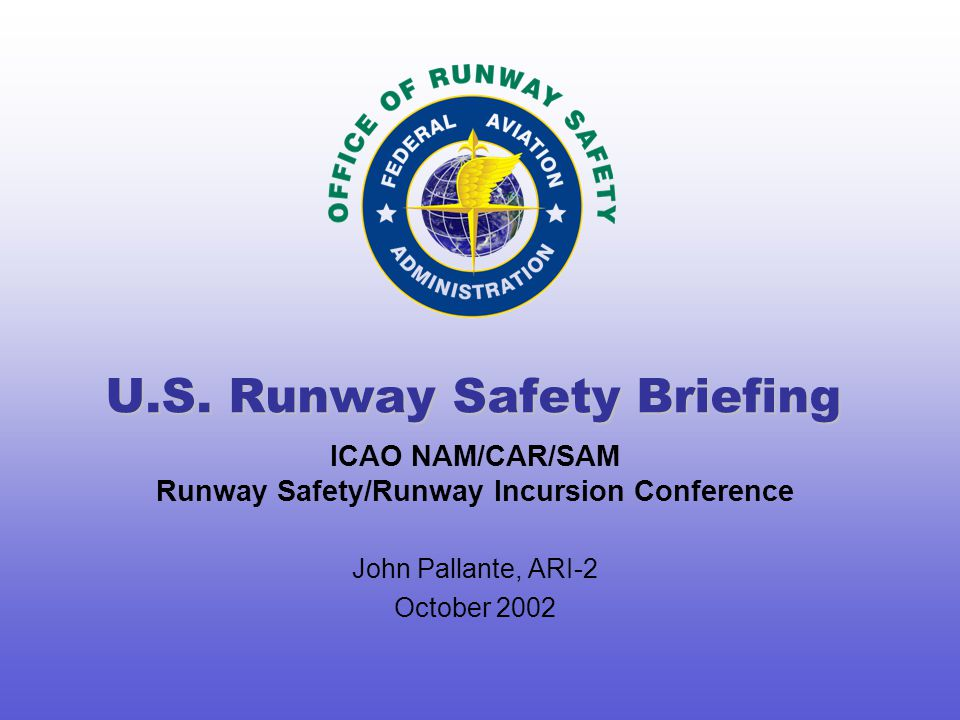 ICAO NAM/CAR/SAM Runway Safety/Runway Incursion Conference John Pallante, ARI-2 October 2002 U.S.