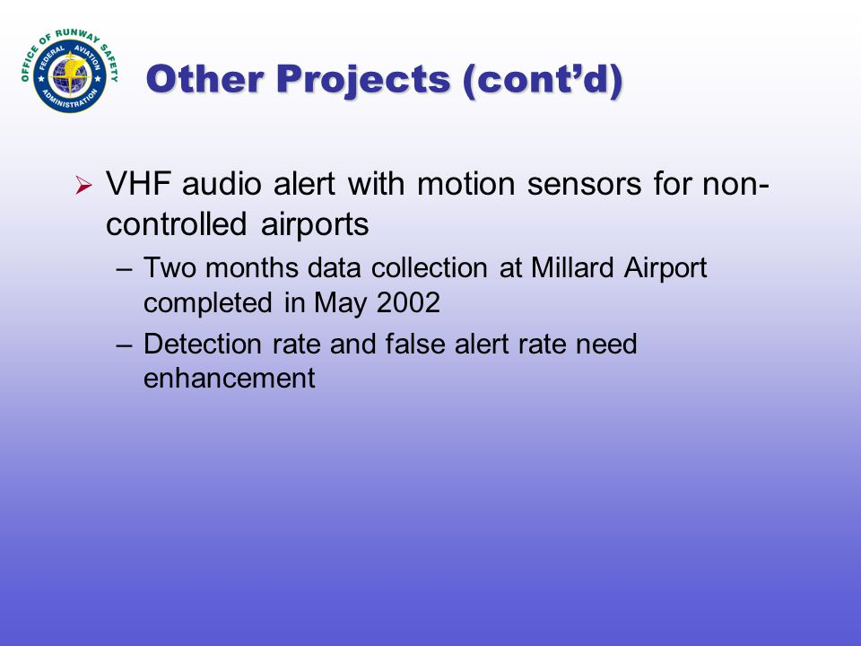 Other Projects (cont'd)  VHF audio alert with motion sensors for non- controlled airports –Two months data collection at Millard Airport completed in