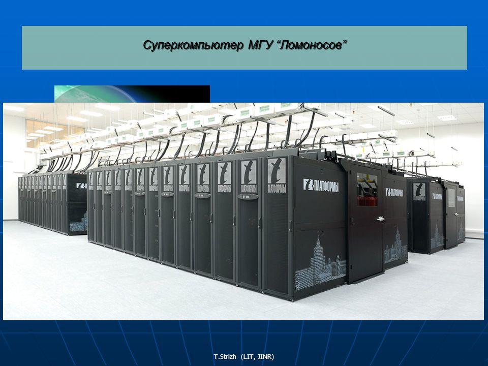 T.Strizh (LIT, JINR) Суперкомпьютер МГУ Ломоносов