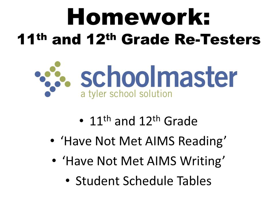 Homework: 11 th and 12 th Grade Re-Testers 11 th and 12 th Grade 'Have Not Met AIMS Reading' 'Have Not Met AIMS Writing' Student Schedule Tables