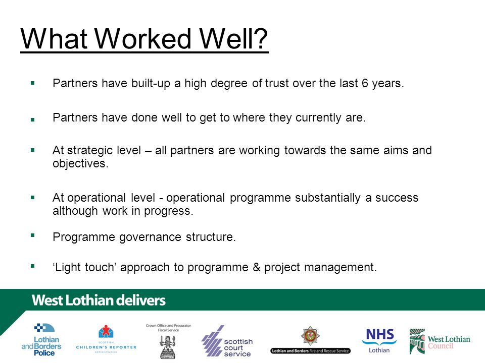 What Worked Well. Partners have built-up a high degree of trust over the last 6 years.
