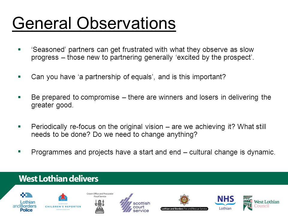 General Observations 'Seasoned' partners can get frustrated with what they observe as slow progress – those new to partnering generally 'excited by the prospect'.