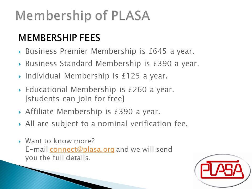 MEMBERSHIP FEES  Business Premier Membership is £645 a year.  Business Standard Membership is £390 a year.  Individual Membership is £125 a year. 