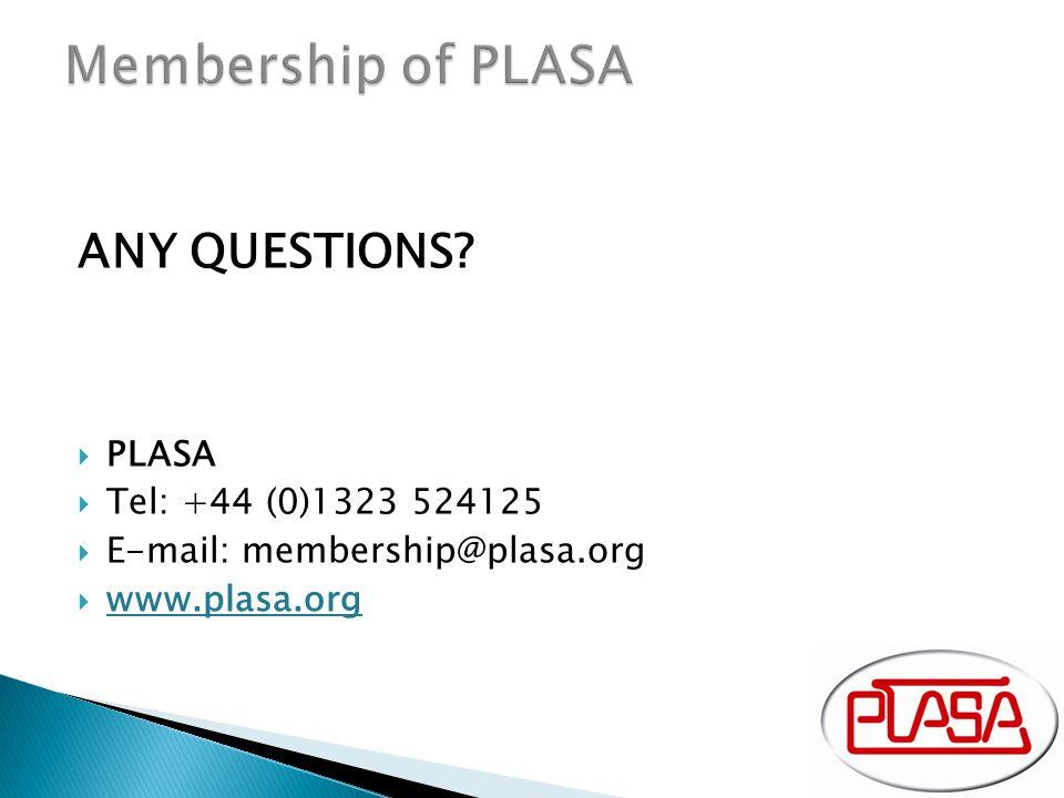 ANY QUESTIONS?  PLASA  Tel: +44 (0)1323 524125  E-mail: membership@plasa.org  www.plasa.org
