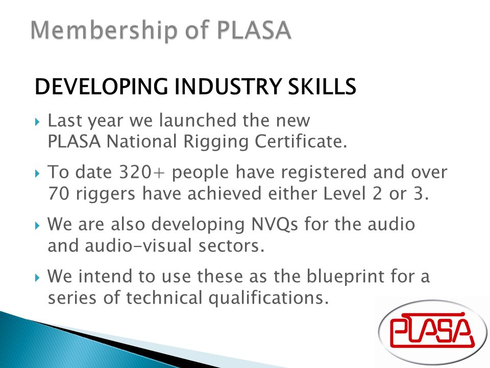 DEVELOPING INDUSTRY SKILLS  Last year we launched the new PLASA National Rigging Certificate.