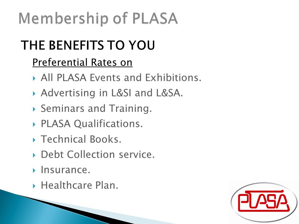 THE BENEFITS TO YOU Preferential Rates on  All PLASA Events and Exhibitions.