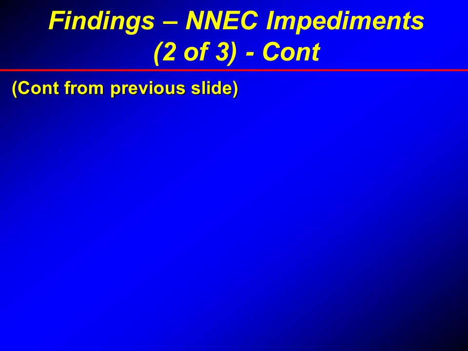 (Cont from previous slide) (Cont from previous slide) Findings – NNEC Impediments (2 of 3) - Cont