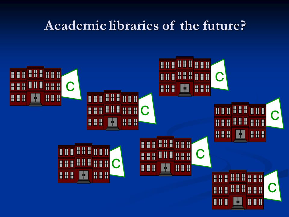 Academic libraries of the future? C C C C C C C