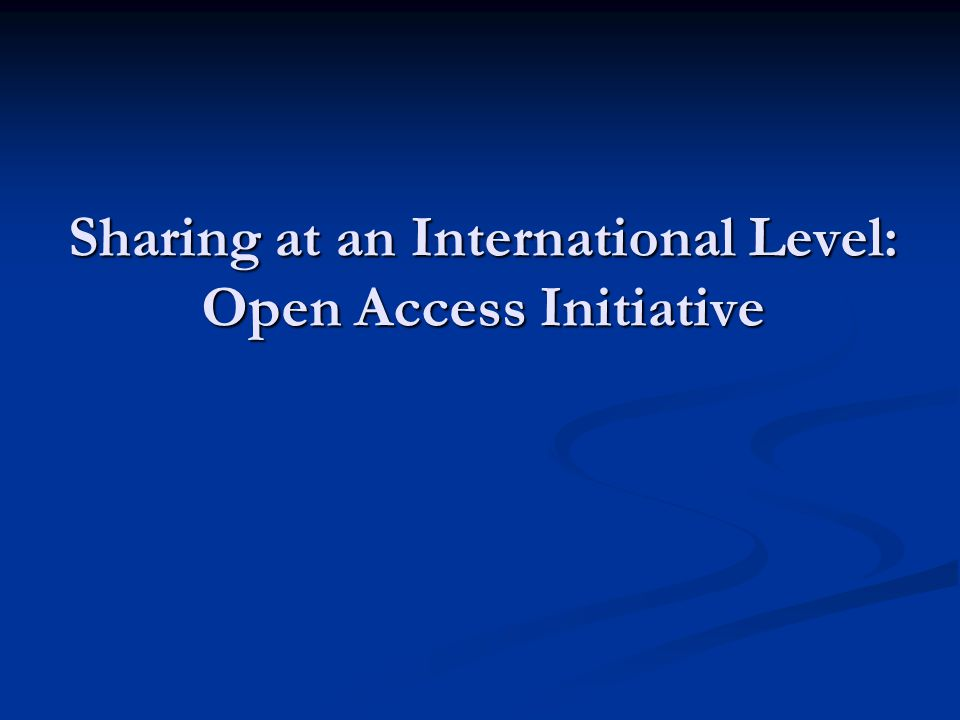 Sharing at an International Level: Open Access Initiative