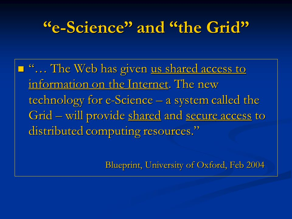 e-Science and the Grid … The Web has given us shared access to information on the Internet.