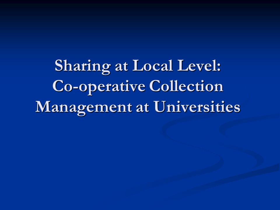 Sharing at Local Level: Co-operative Collection Management at Universities