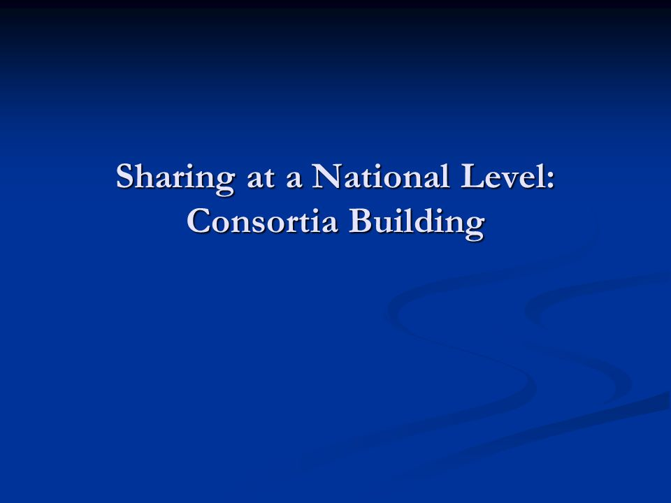 Sharing at a National Level: Consortia Building
