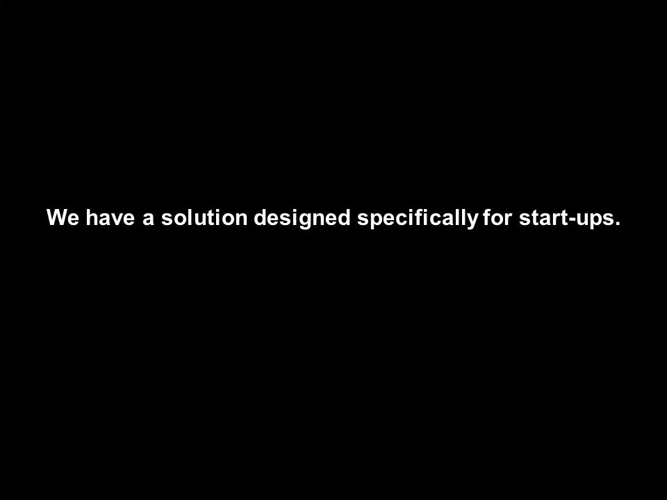 We have a solution designed specifically for start-ups.