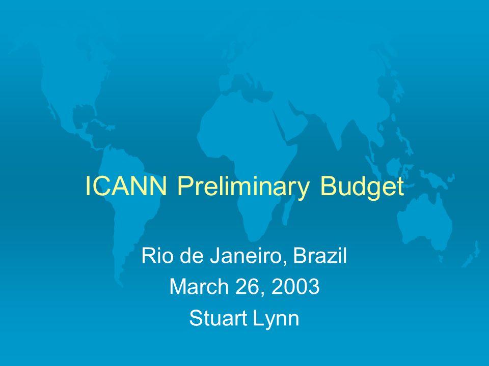 ICANN Preliminary Budget Rio de Janeiro, Brazil March 26, 2003 Stuart Lynn
