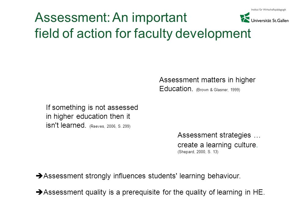 Assessment: An important field of action for faculty development Assessment strategies … create a learning culture.